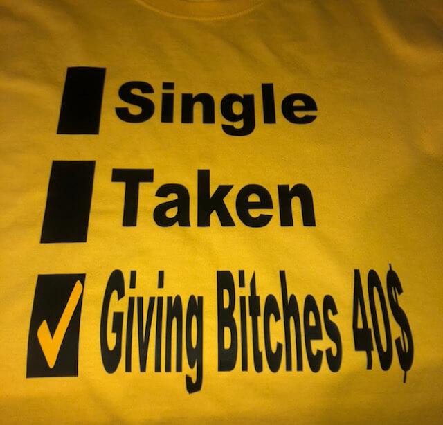 Single, Taken, Given Bitches 40$